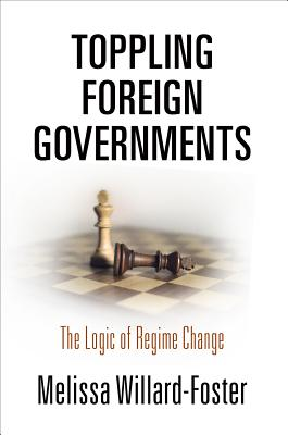 Toppling Foreign Governments: The Logic of Regime Change