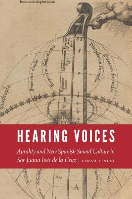 Hearing Voices: Aurality and New Spanish Sound Culture in Sor Juana Inés De La Cruz