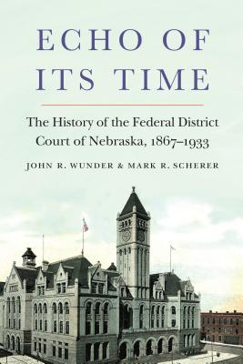 Echo of Its Time: The History of the Federal District Court of Nebraska, 1867-1933