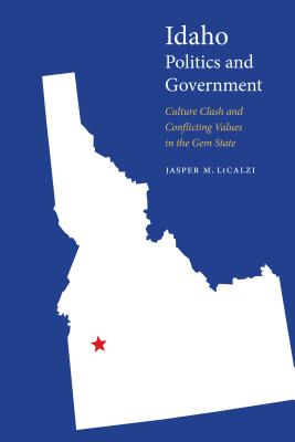 Idaho Politics and Government: Culture Clash and Conflicting Values in the Gem State