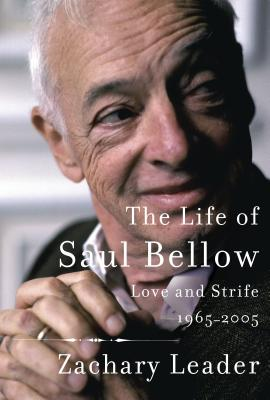 The Life of Saul Bellow: Love and Strife, 1965-2005