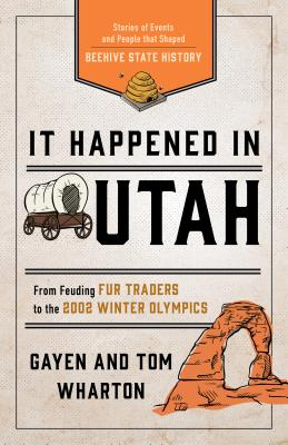 It Happened in Utah: Stories of Events and People That Shaped Beehive State History