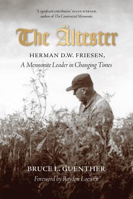 The Ältester: Herman D. W. Friesen, a Mennonite Leader in Changing Times