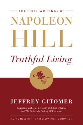 Truthful Living: The First Writings of Napoleon Hill: Truthful Living Will Guide Your Pathway to a Happy, Healthy, Wealthy Lifes