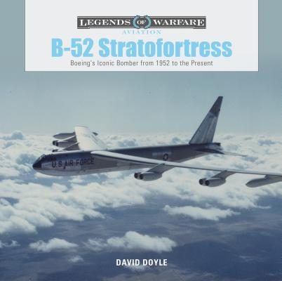 B-52 Stratofortress: Boeing's Iconic Bomber from 1952 to the Present