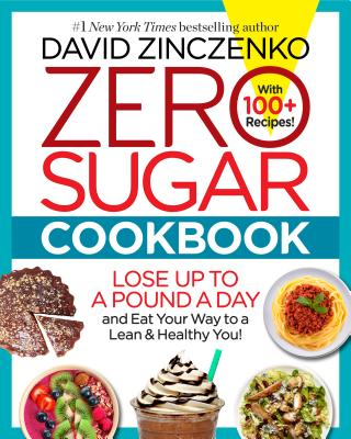 Zero Sugar Cookbook: Lose up to a Pound a Day and Eat Your Way to a Lean & Healthy You!