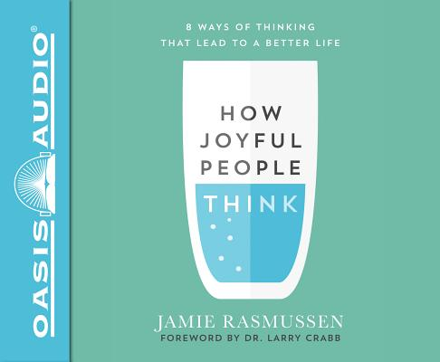 How Joyful People Think: 8 Ways of Thinking That Lead to a Better Life: Includes PDF on Final Disc