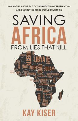Saving Africa from Lies That Kill: How Myths About the Environment and Overpopulation Are Destroying Third World Countries