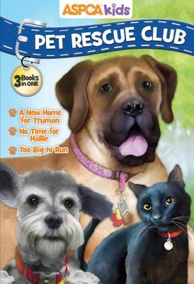 ASPCA Kids Pet Rescue Club: A New Home for Truman / No Room for Hallie / Too Big to Run