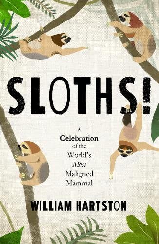 Sloths!: A Celebration of the World's Most Maligned Mammal