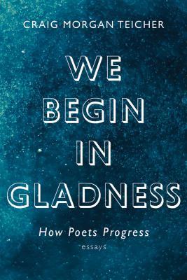 We Begin in Gladness: How Poets Progress Essay
