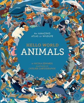 Hello World: Animals: An Amazing Atlas of Wildlife