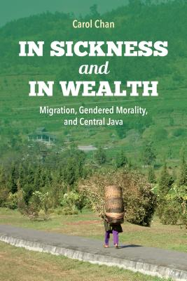 In Sickness and in Wealth: Migration, Gendered Morality, and Central Java