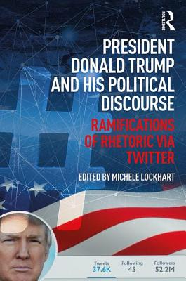President Donald Trump and His Political Discourse: Ramifications of Rhetoric Via Twitter