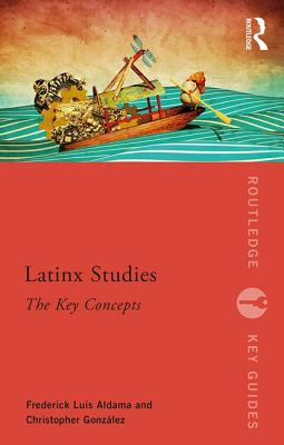 Latinx Studies: The Key Concepts