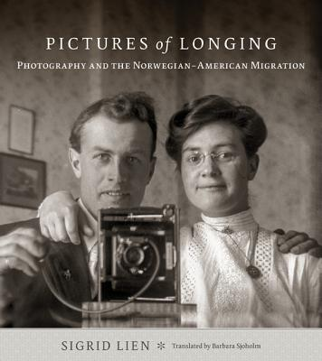Pictures of Longing: Photography and the Norwegian-American Migration
