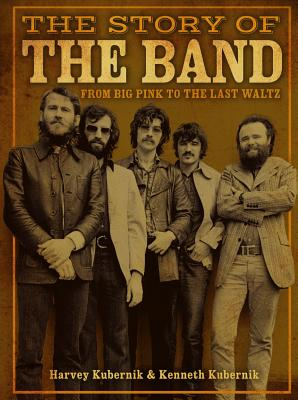 The Story of the Band: From Big Pink to the Last Waltz