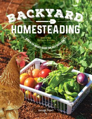 Backyard Homesteading: A Back-to Basics Guide for Self-Sufficiency