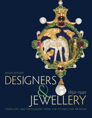 Designers & Jewellery 1850-1940: Jewellery and Metalwork from the Fitzwilliam Museum