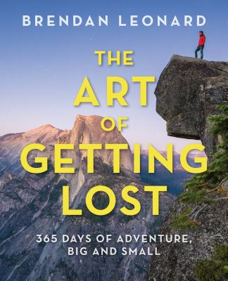 Falcon Guides the Art of Getting Lost: 365 Days of Adventure, Big and Small