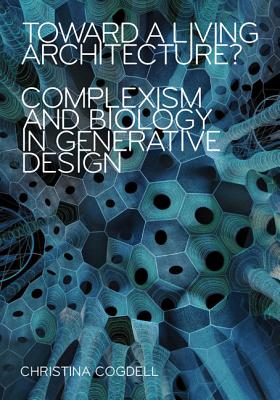 Toward a Living Architecture?: Complexism and Biology in Generative Design