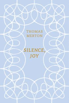 Silence, Joy: A Selections of Writings by Thomas Merton