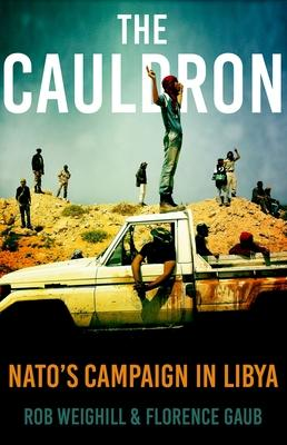 The Cauldron: NATO's Campaign in Libya