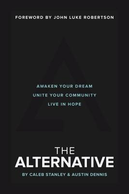 The Alternative: Awaken Your Dream, Unite Your Community, and Live in Hope