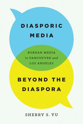 Diasporic Media Beyond the Diaspora: Korean Media in Vancouver and Los Angeles