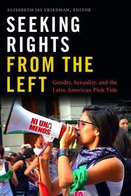 Seeking Rights from the Left: Gender, Sexuality, and the Latin American Pink Tide