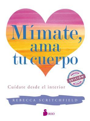Mimate, ama tu cuerpo / Body Kindness: Cuidate Desde El Interior