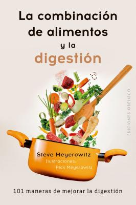 La combinación de alimentos y la digestion / Food Combining and Digestion: 101 Maneras De Mejorar La Digestion / 101 Ways to Imp