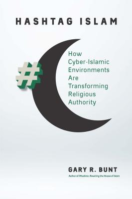 Hashtag Islam: How Cyber-Islamic Environments Are Transforming Religious Authority