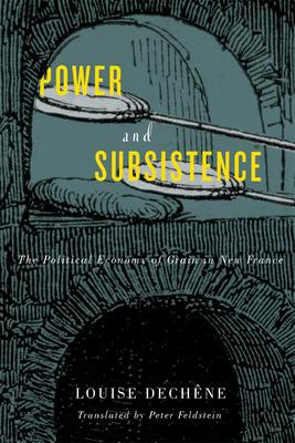 Power and Subsistence: The Political Economy of Grain in New France