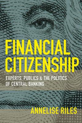 Financial Citizenship: Experts, Publics, and the Politics of Central Banking