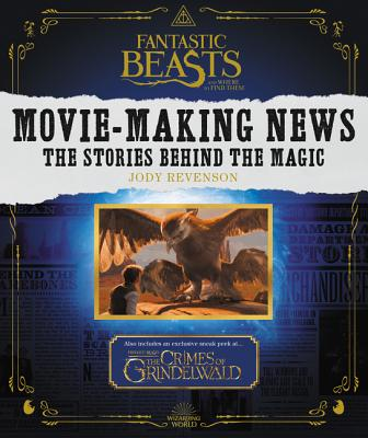 Fantastic Beasts and Where to Find Them: Movie-Making News: The Stories Behind the Magic: Exclusive Interviews-Filmmaking Facts-
