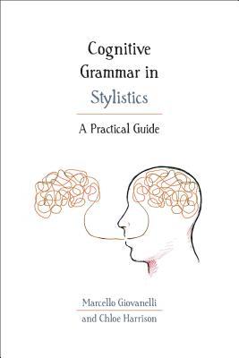 Cognitive Grammar in Stylistics: A Practical Guide