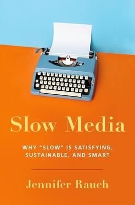 Slow Media: Why Slow Is Satisfying, Sustainable, and Smart