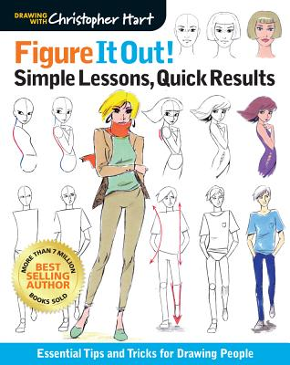 Figure It Out! Simple Lessons, Quick Results: Essential Tips and Tricks for Drawing People