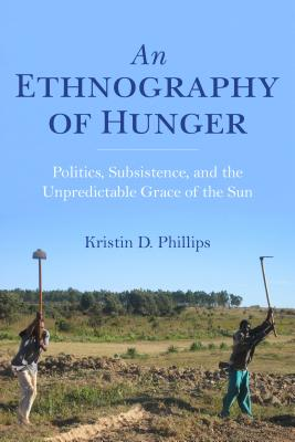 An Ethnography of Hunger: Politics, Subsistence, and the Unpredictable Grace of the Sun