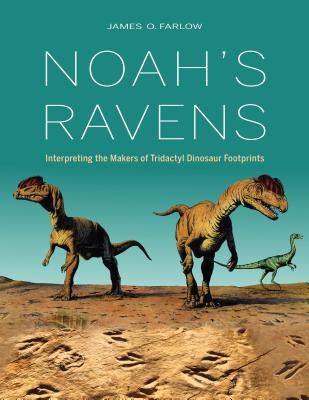Noah's Ravens: Interpreting the Makers of Tridactyl Dinosaur Footprints