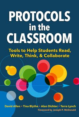 Protocols in the Classroom: Tools to Help Students Read, Write, Think, & Collaborate