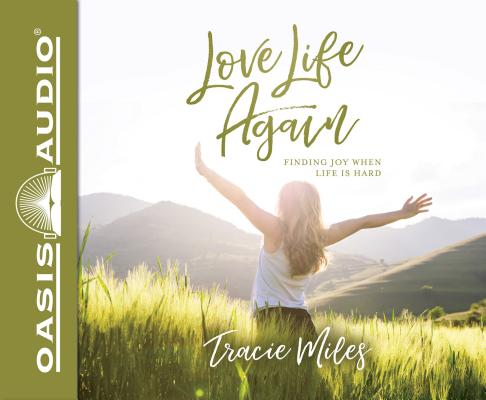 Love Life Again: Finding Joy When Life Is Hard: Library Edition: PDF included