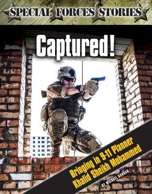 Captured!: Bringing in 9-11 Planner Khalid Sheik Mohammed