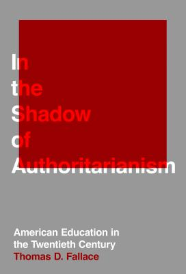 In the Shadow of Authoritarianism: American Education in the Twentieth Century