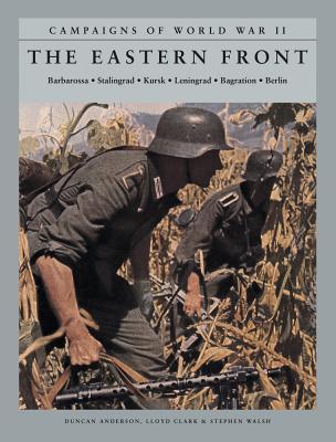 The Eastern Front: Barbarossa, Stalingrad, Kursk, Leningrad, Bagration, Berlin