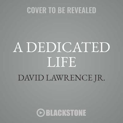 A Dedicated Life: Journalism, Justice, and a Chance for Every Child: includes bonus PDF with Photos