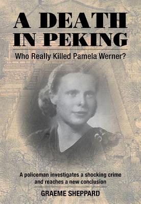 A Death in Peking: Who Really Killed Pamela Werner?