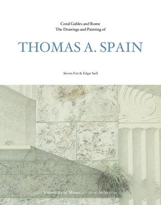 The Drawings and Paintings of Coral Gables and Rome: Thomas A. Spain