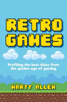 Retro Games: Profiling the Best Titles from the Golden Age of Gaming